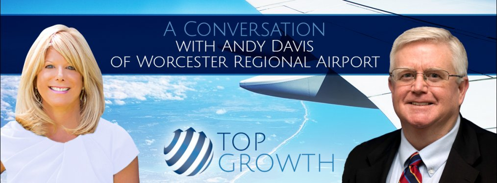 PENTA's Top Growth Interview with Andy Davis of Worcester Regional Airport